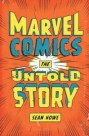 The History Of A Universe – Marvel Comics: The Untold Story Reviewed